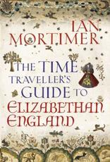 ISBN: 9781847921147 - The Time Traveller's Guide to Elizabethan England