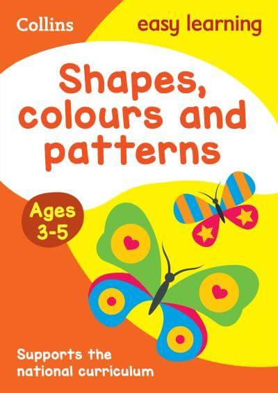 Shapes, Colours and Patterns. Ages 3-5