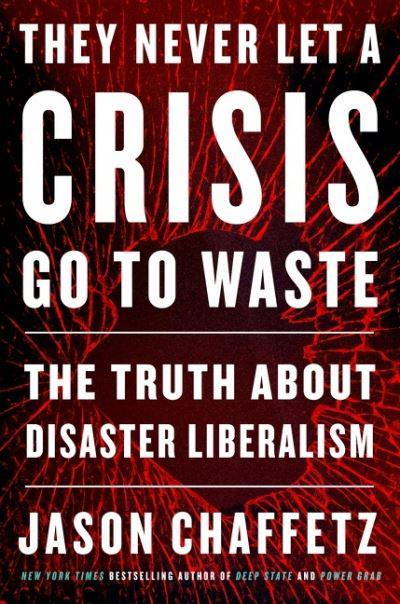 They Never Let a Crisis Go to Waste : Jason Chaffetz (author) :  9780063066137 : Blackwell's