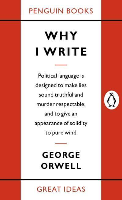 george orwell essays why i write George orwell died on  he tells us in why i write that he found writing a  but if i had to sum up what makes orwell's essays so remarkable it is that they.