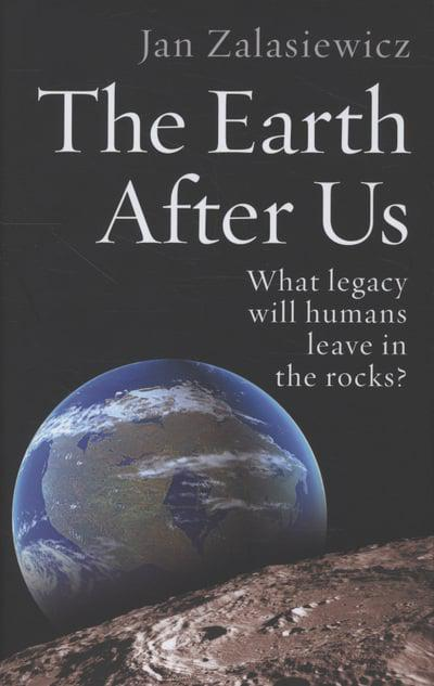 The Earth After Us J A Zalasiewicz 9780191622670 Blackwells