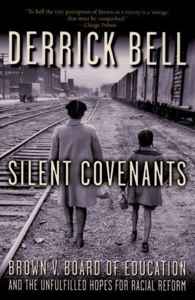 Silent Covenants Brown V Board Of Education And The Unfulfilled Hopes For Racial Reform By Derrick A Bell