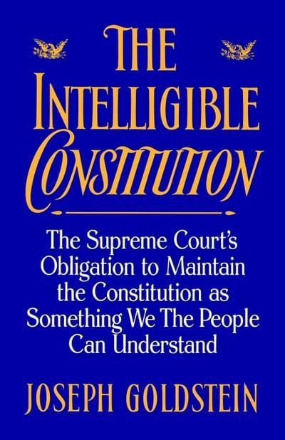 Intelligible Constitution The Supreme Court's Obligation to Maintain the Constitution as Something We the People Can Understand