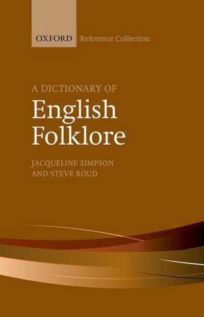 A Dictionary Of English Folklore Jacqueline Simpson Author