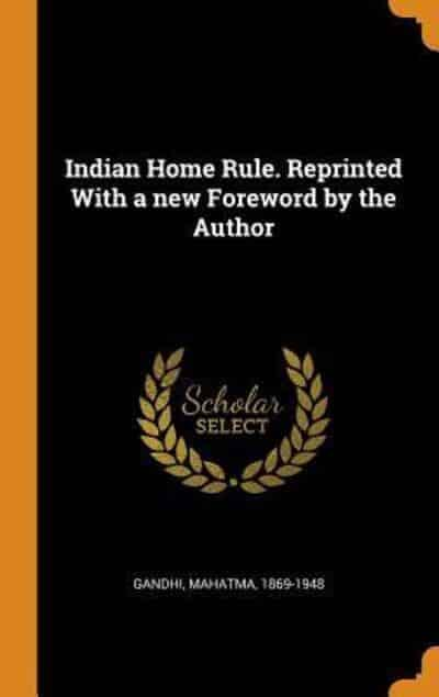 Indian Home Rule. Reprinted With a new Foreword by the Author