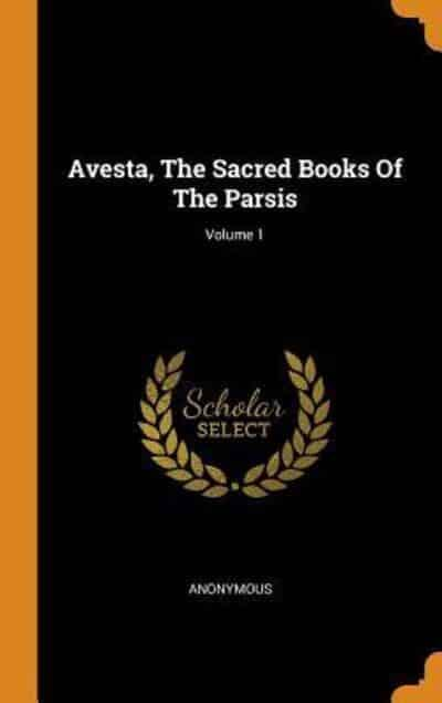 Avesta, The Sacred Books Of The Parsis; Volume 1