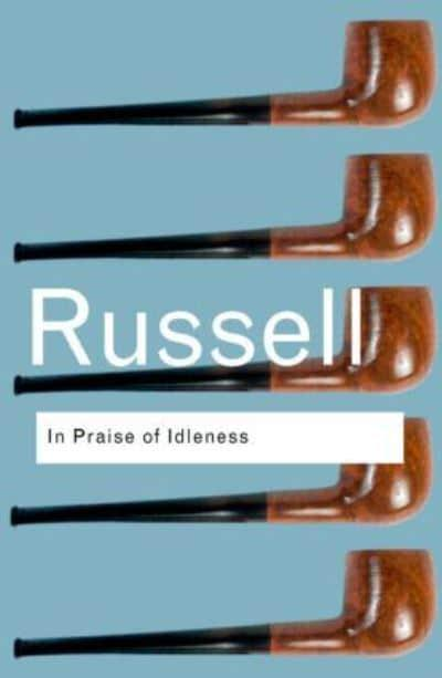 bertrand russell essay in praise of idleness In praise of idleness: and other essays (routledge classics) (volume 46) [bertrand russell] on amazoncom free shipping on qualifying offers intolerance and bigotry lie at the heart of all human suffering.