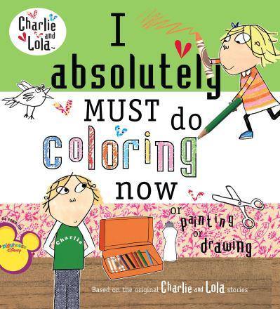 I Absolutely Must Do Coloring Now or Painting or Drawing. Charlie and Lola TV Tie-in