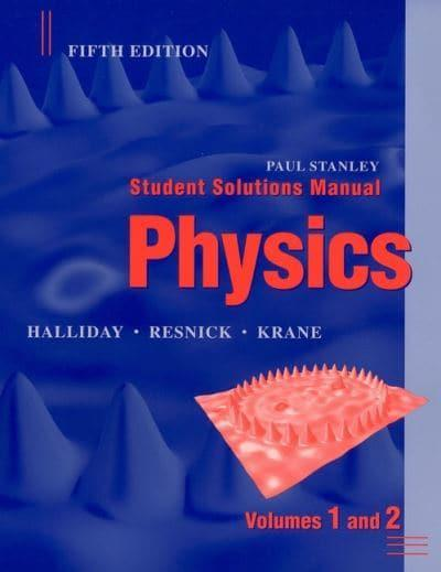 Student Solutions Manual To Accompany Physics Volumes One