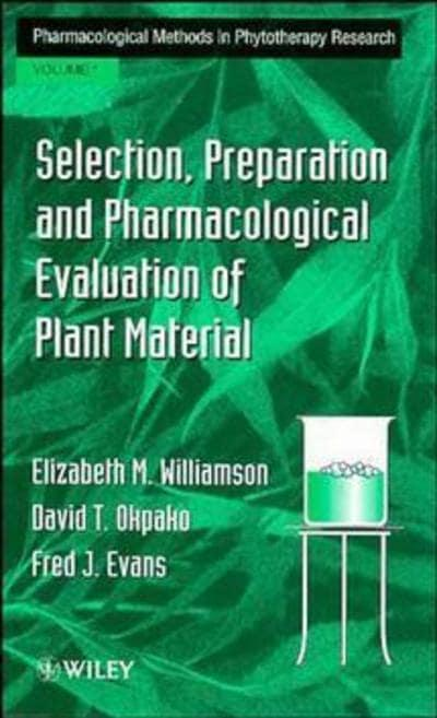 Pharmacological Methods in Phytotherapy Research. Vol.1 Selection, Preparation and Pharmacological Evaluation of Plant Material