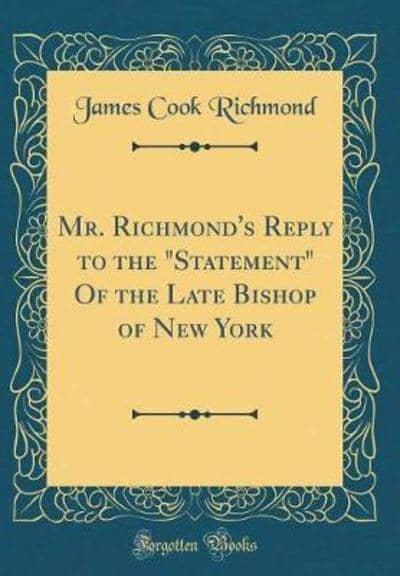 Mr. Richmond's Reply to the Statement of the Late Bishop of New York (Classic Reprint)