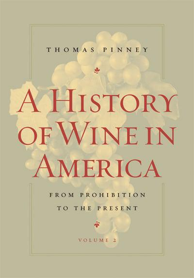 A History of Wine in America. Vol. 2 From Prohibition to the Present