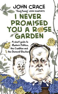 I Never Promised You A Rose Garden John Crace Author 9780593074381 Blackwell 39 S