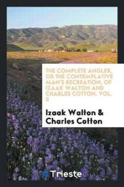 The Complete Angler Or The Contemplative Mans Recreation Of Izaak