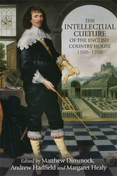 The Intellectual Culture of the English Country House, 1500-1700