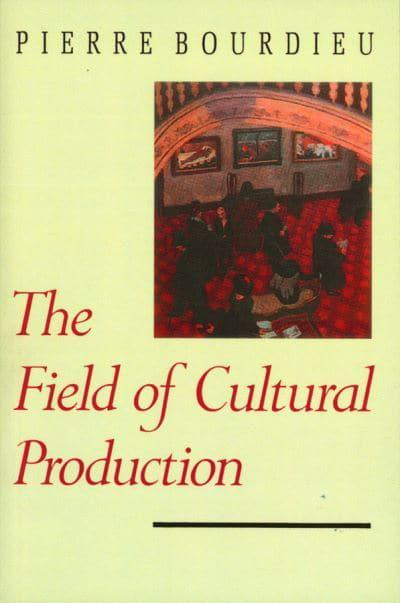 Bourdieu the field of cultural production essays on art and literature