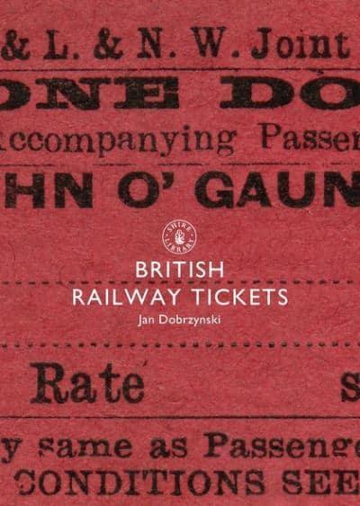 British Railway Tickets : Jan Dobrzynski : 9780747810766