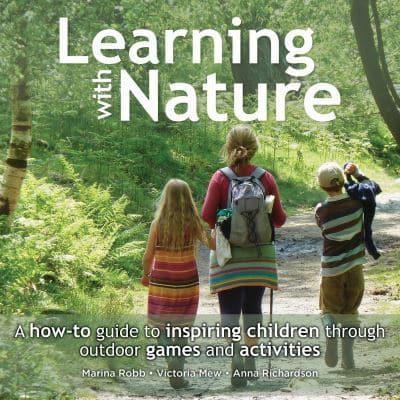 Learning With Nature A How To Guide Inspiring Children Through Outdoor Games And Activities