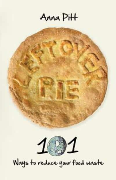 Leftover Pie: 101 ways to reduce your food waste