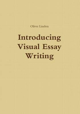 Introducing visual essay writing oliver lindon author introducing visual essay writing altavistaventures Gallery