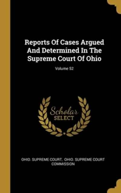 Reports Of Cases Argued And Determined In The Supreme Court Of Ohio; Volume 52