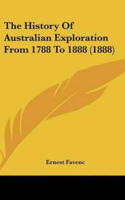 The History Of Australian Exploration From 1788 To 1888 (1888)