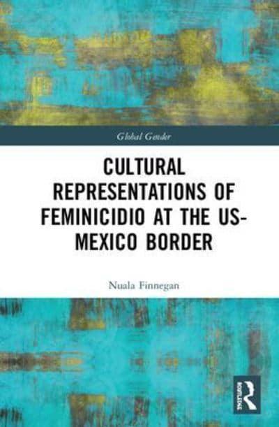 b3cee7154 Cultural Representations of Feminicidio at the US-Mexico Border ...