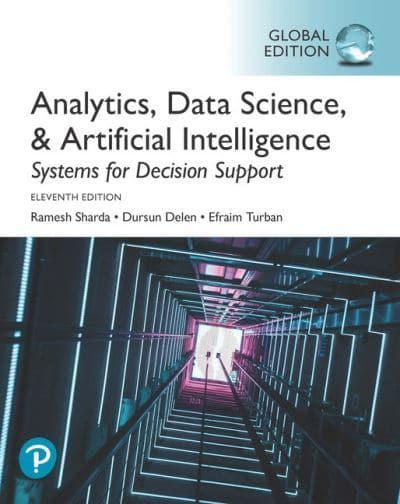 Analytics, Data Science, & Artificial Intelligence: Systems for Decision Support, Global Edition