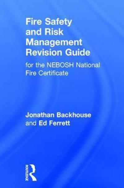 Fire Safety and Risk Management Revision Guide for the NEBOSH National Fire Certificate