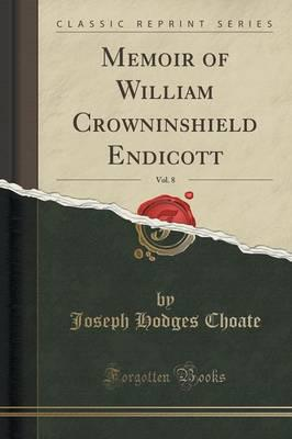 Memoir of William Crowninshield Endicott, Vol. 8 (Classic Reprint)