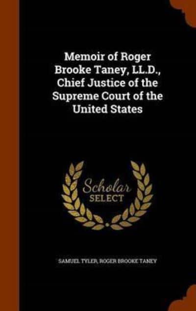Memoir of Roger Brooke Taney, LL.D., Chief Justice of the Supreme Court of the United States