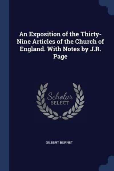 An Exposition of the Thirty-Nine Articles of the Church of England. With Notes by J.R. Page