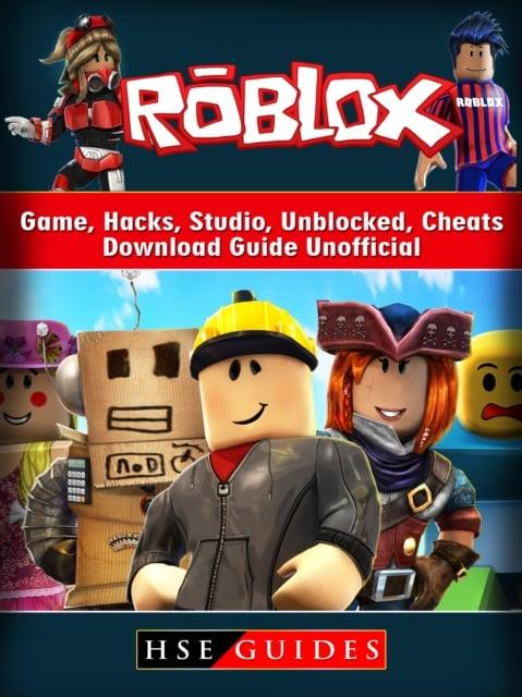 Roblox Unblocked Install Roblox Game Hacks Studio Unblocked Cheats Download Guide Unofficial Guides Hse Author 9781387442119 Blackwell S