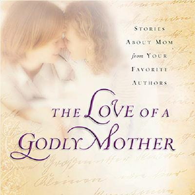 The Love of a Godly Mother