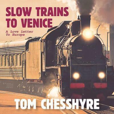 Slow Trains to Venice : Tom Chesshyre, : 9781407985138 ...