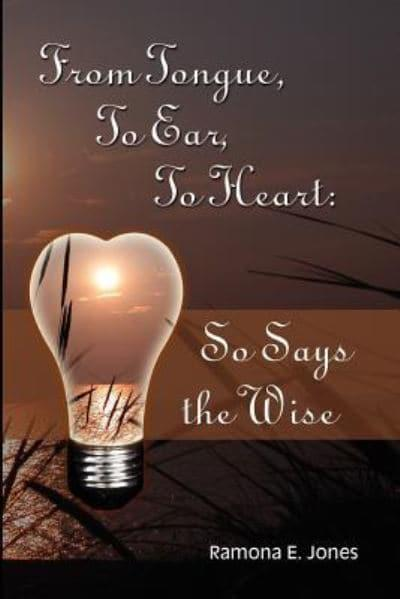 From Tongue, to Ear, to Heart: So Says the Wise