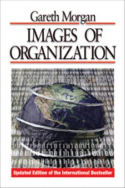 images of organization gareth morgan Since its first publication over twenty years ago, images of organization has become a classic in the canon of management literature the book is based on a very simple premise that all theories of organization and management are based on implicit images or metaphors that stretch our.