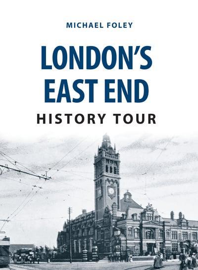 East End London: London's East End History Tour : Michael Foley (author