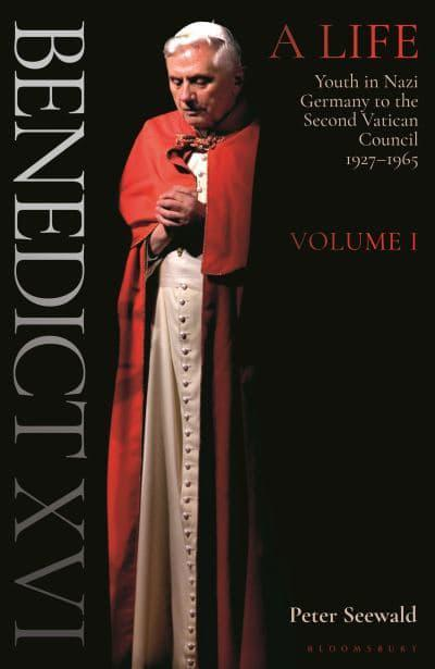 Benedict XVI Volume One Youth in Nazi Germany to the Second Vatican Council, 1927-1965