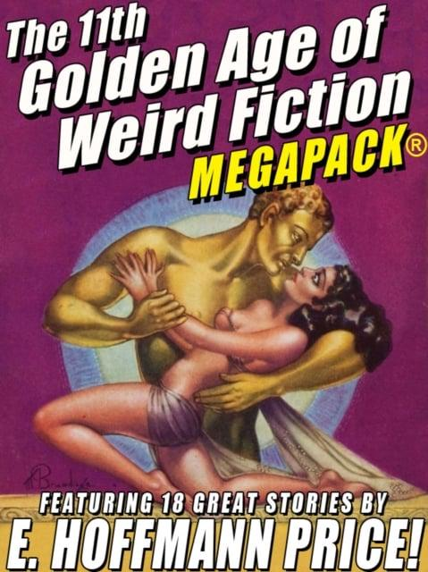 11th Golden Age of Weird Fiction MEGAPACK(R): E. Hoffmann Price