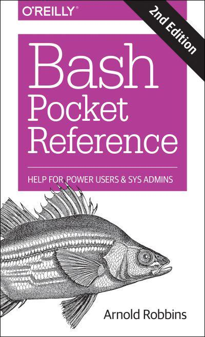 Bash Pocket Reference : Arnold Robbins (author) : 9781491941591