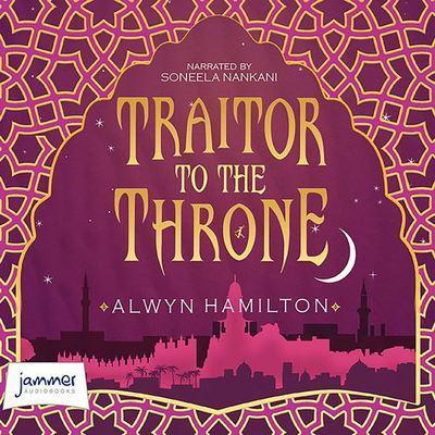 Traitor to the Throne : Alwyn Hamilton (author