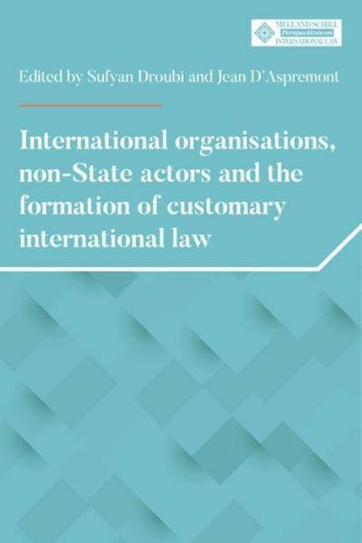 International Organisations, Non-State Actors and the Formation of Customary International Law