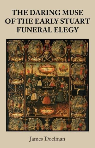 The Daring Muse of the Early Stuart Funeral Elegy