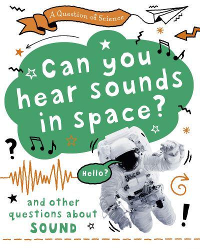 Can You Hear Sounds in Space? And Other Questions About Sound