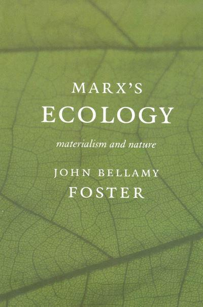 Marxs Ecology: Materialism and Nature