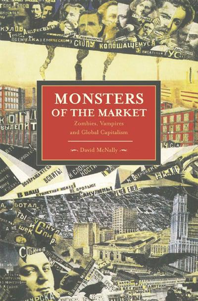 Monsters Of The Market David Mcnally 9781608462339 Blackwell S