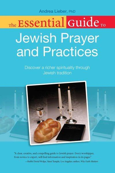 the essential guide to jewish prayer and practices lieber andrea