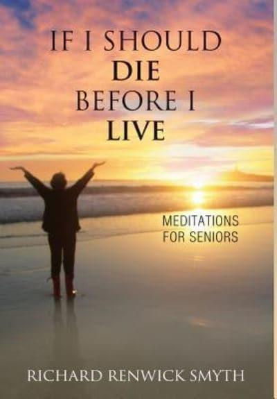 If I Should Die Before I Live: Meditations for Seniors
