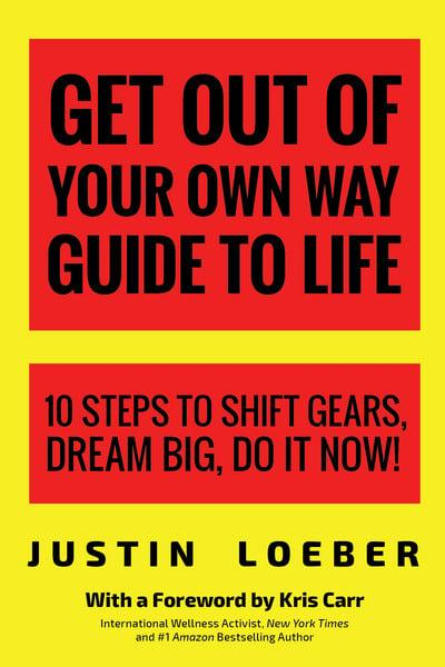 Get out of your own way guide to life justin loeber get out of your own way guide to life 10 steps to shift gears dream big do it now freerunsca Image collections